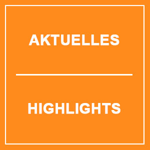 Aktuelles / Highlights